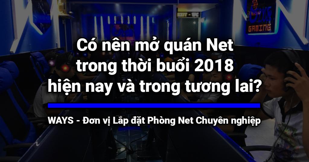 Có nên mở quán Net trong thời buổi 2018 hiện nay và trong tương lai?