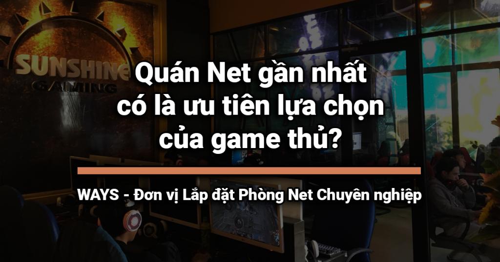 Quán Net gần nhất có là ưu tiên lựa chọn của game thủ?