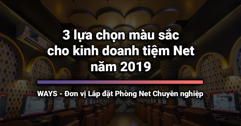3 lựa chọn màu sắc cho kinh doanh tiệm Net năm 2019