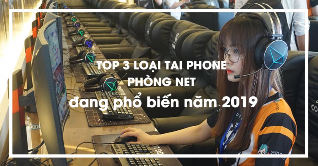 TOP 3 loại tai phone cho phòng net đang phổ biến đầu năm 2019