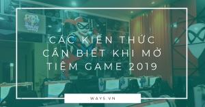 Các kiến thức cần biết khi mở tiệm game 2019