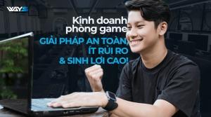 KINH DOANH PHÒNG GAME: GIẢI PHÁP AN TOÀN, ÍT RỦI RO & SINH LỢI CAO!