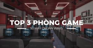 TOP 3 PHÒNG GAME (NET) 50 MÁY DO WAYS THI CÔNG & THIẾT KẾ